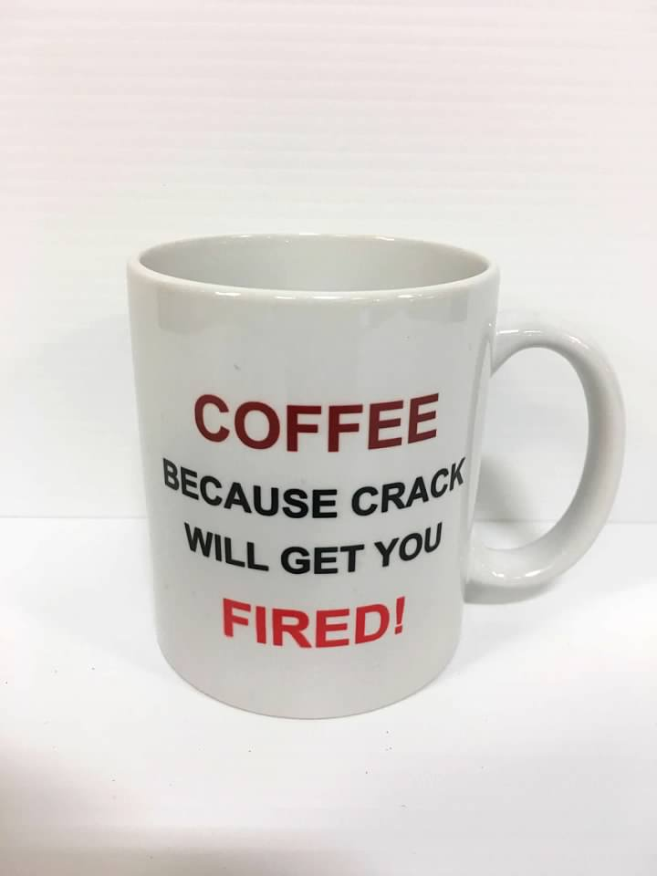 Coffee Because Crack Gets You Fired