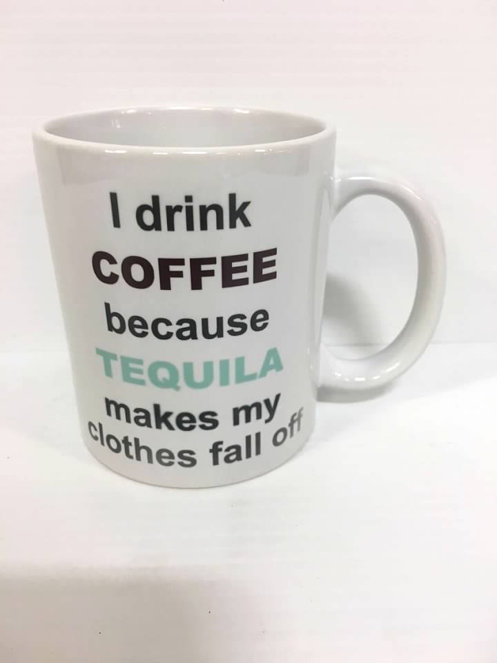 I Drink Coffee Because Tequila